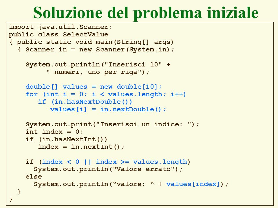 100 Soluzione del problema iniziale import java.util.Scanner; public class SelectValue { public static void main(String[] args) { Scanner in = new Sca