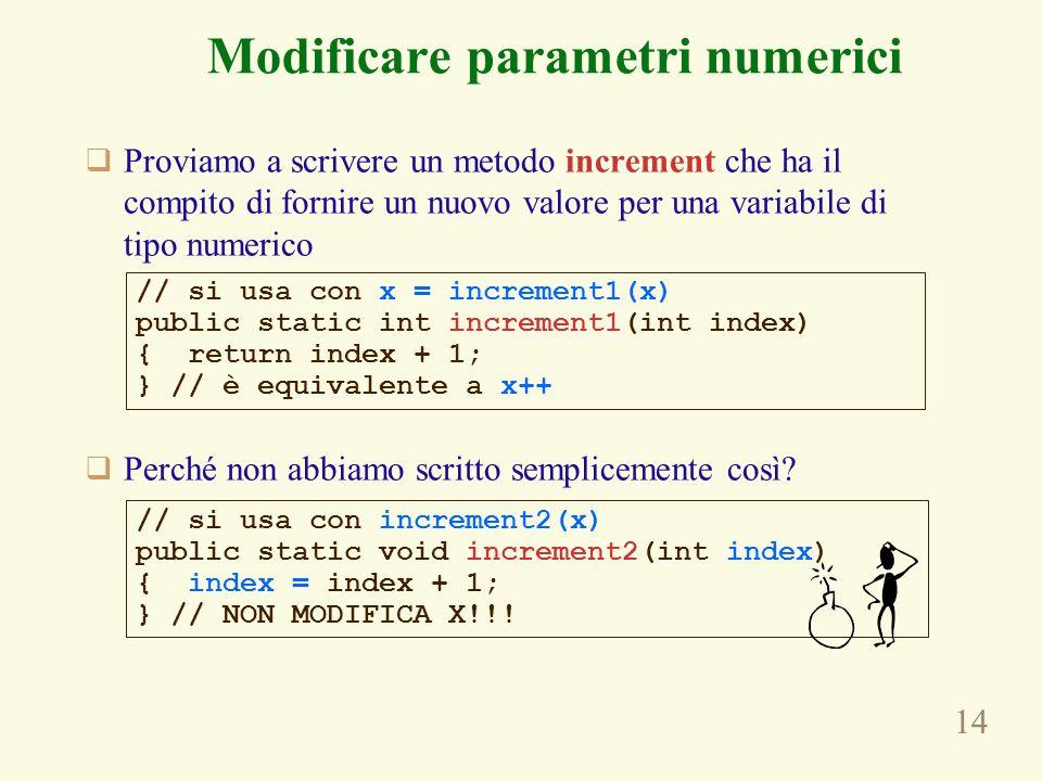 14 Proviamo a scrivere un metodo increment che ha il compito di fornire un nuovo valore per una variabile di tipo numerico Perché non abbiamo scritto