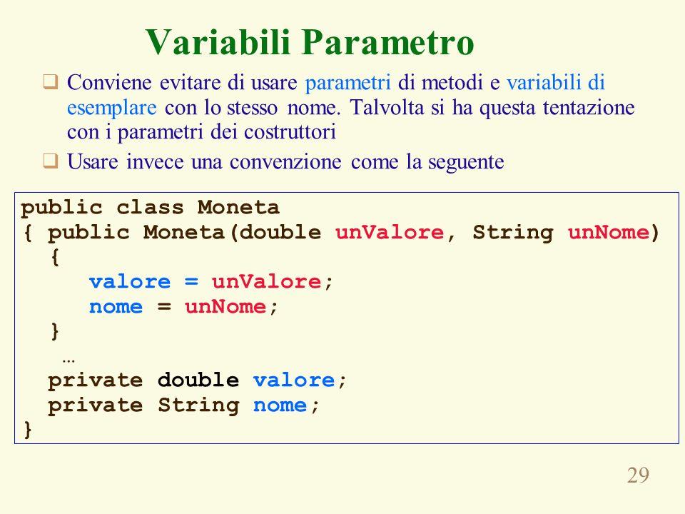 29 Conviene evitare di usare parametri di metodi e variabili di esemplare con lo stesso nome. Talvolta si ha questa tentazione con i parametri dei cos