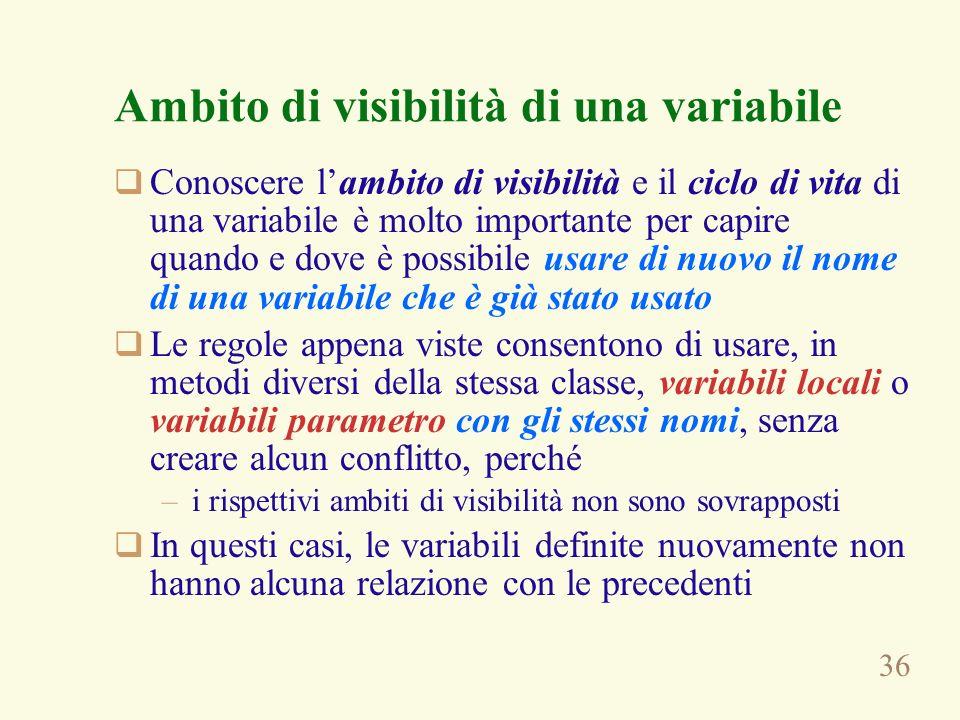 36 Ambito di visibilità di una variabile Conoscere lambito di visibilità e il ciclo di vita di una variabile è molto importante per capire quando e do