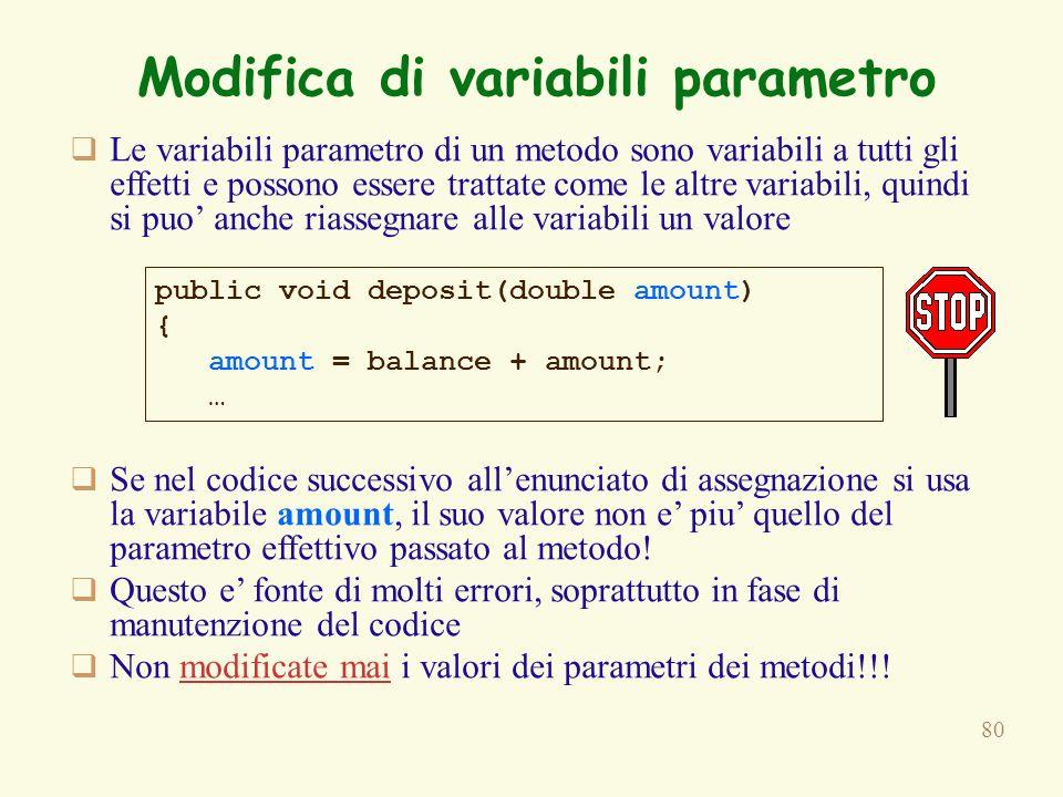80 Modifica di variabili parametro Le variabili parametro di un metodo sono variabili a tutti gli effetti e possono essere trattate come le altre vari