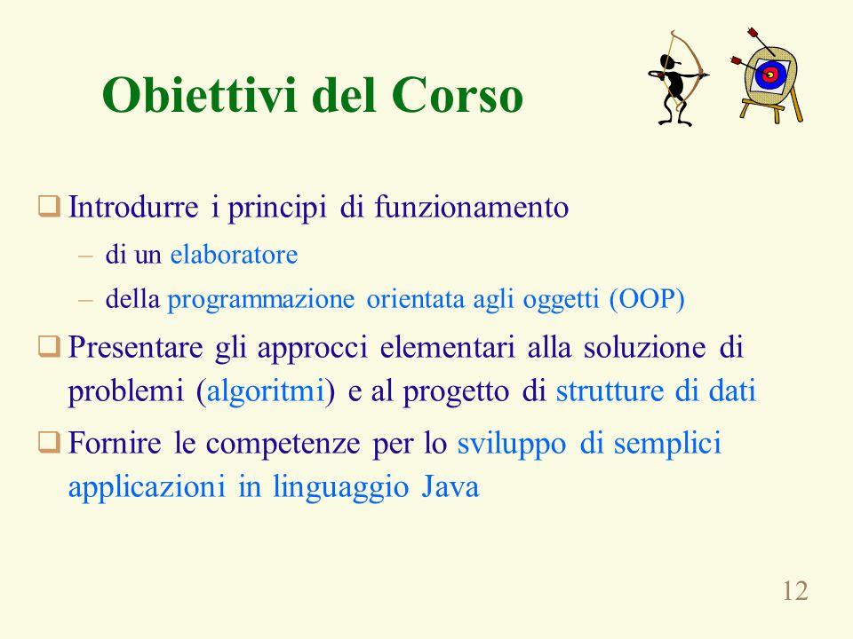 12 Obiettivi del Corso Introdurre i principi di funzionamento –di un elaboratore –della programmazione orientata agli oggetti (OOP) Presentare gli app