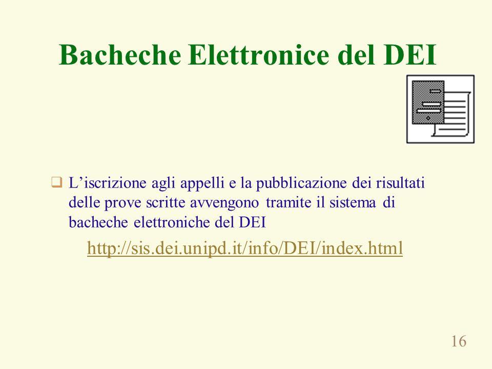 16 Bacheche Elettronice del DEI Liscrizione agli appelli e la pubblicazione dei risultati delle prove scritte avvengono tramite il sistema di bacheche