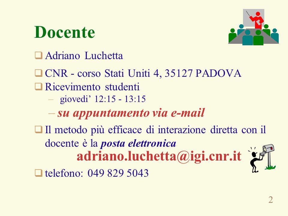 2 Docente Adriano Luchetta CNR - corso Stati Uniti 4, 35127 PADOVA Ricevimento studenti – giovedi 12:15 - 13:15 –su appuntamento via e-mail Il metodo