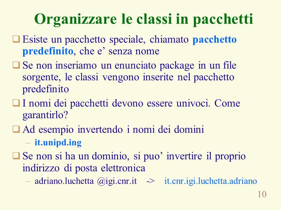 10 Organizzare le classi in pacchetti Esiste un pacchetto speciale, chiamato pacchetto predefinito, che e senza nome Se non inseriamo un enunciato pac