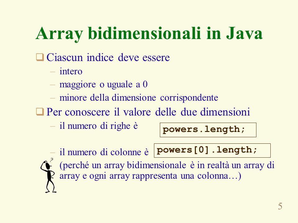 5 Ciascun indice deve essere –intero –maggiore o uguale a 0 –minore della dimensione corrispondente Per conoscere il valore delle due dimensioni –il n