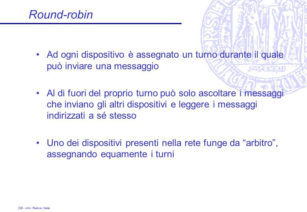 DEI - Univ. Padova (Italia) Round-robin Ad ogni dispositivo è assegnato un turno durante il quale può inviare una messaggio Al di fuori del proprio tu
