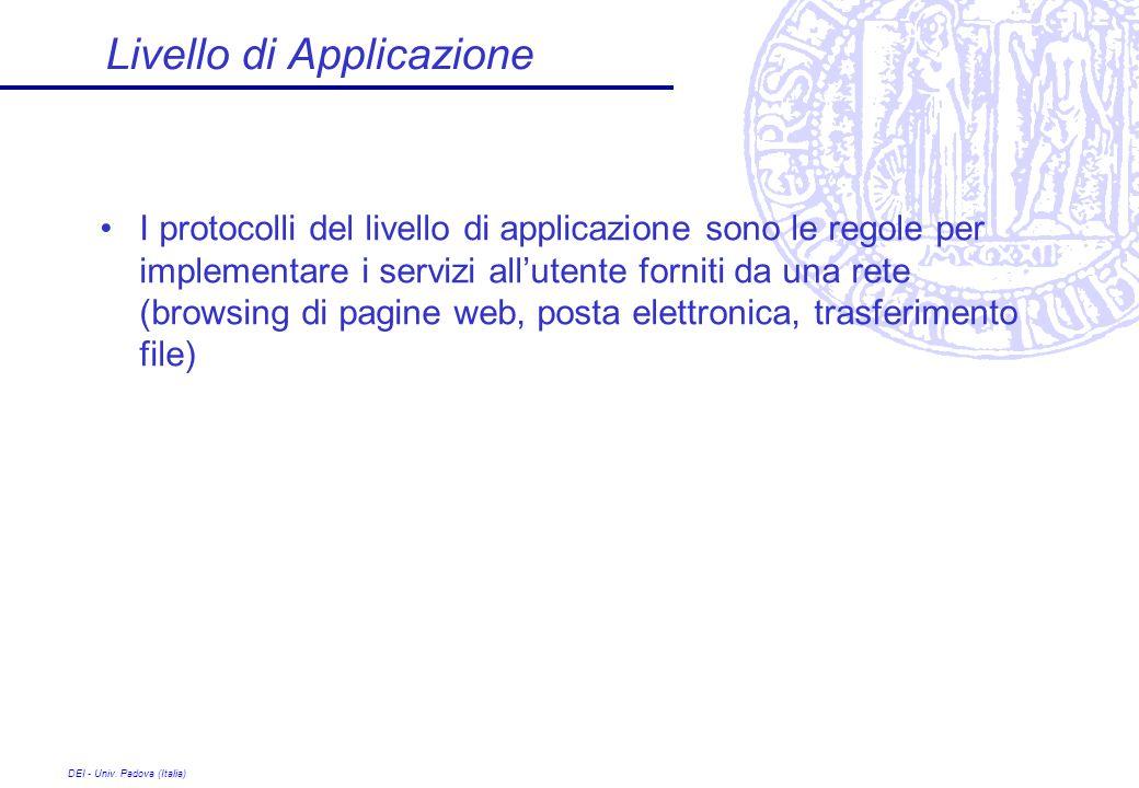 DEI - Univ. Padova (Italia) Livello di Applicazione I protocolli del livello di applicazione sono le regole per implementare i servizi allutente forni