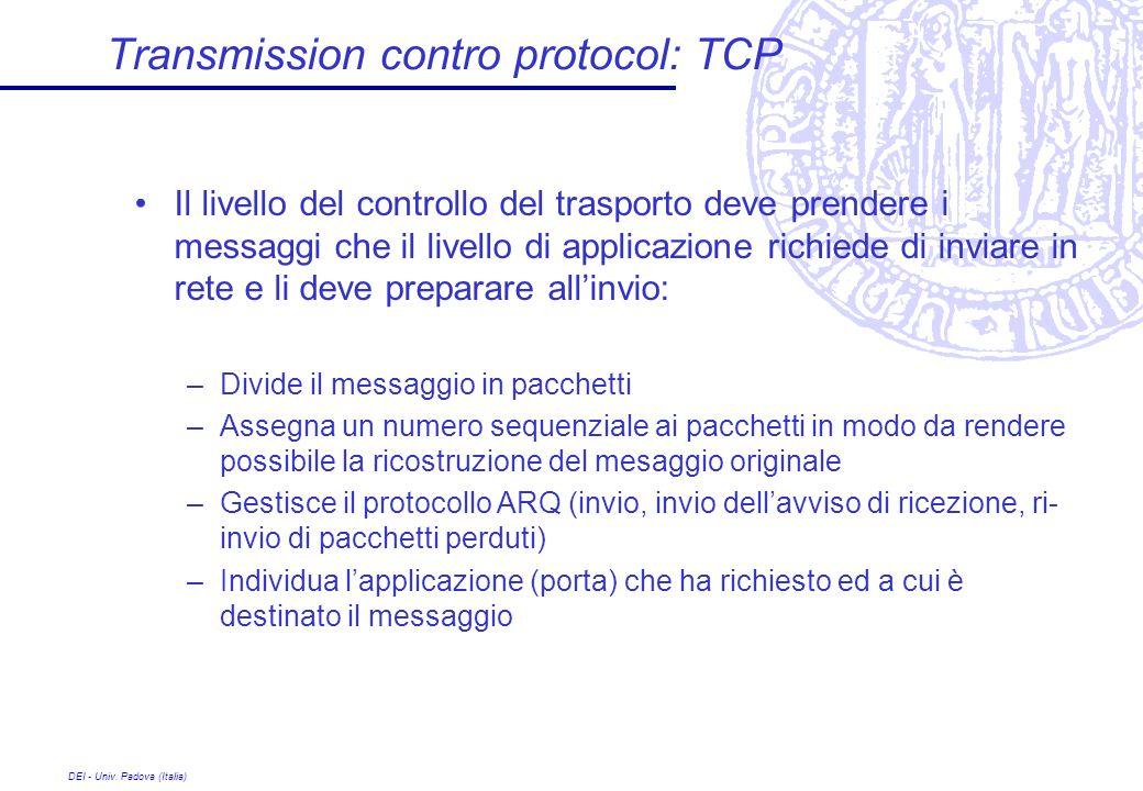 DEI - Univ. Padova (Italia) Transmission contro protocol: TCP Il livello del controllo del trasporto deve prendere i messaggi che il livello di applic