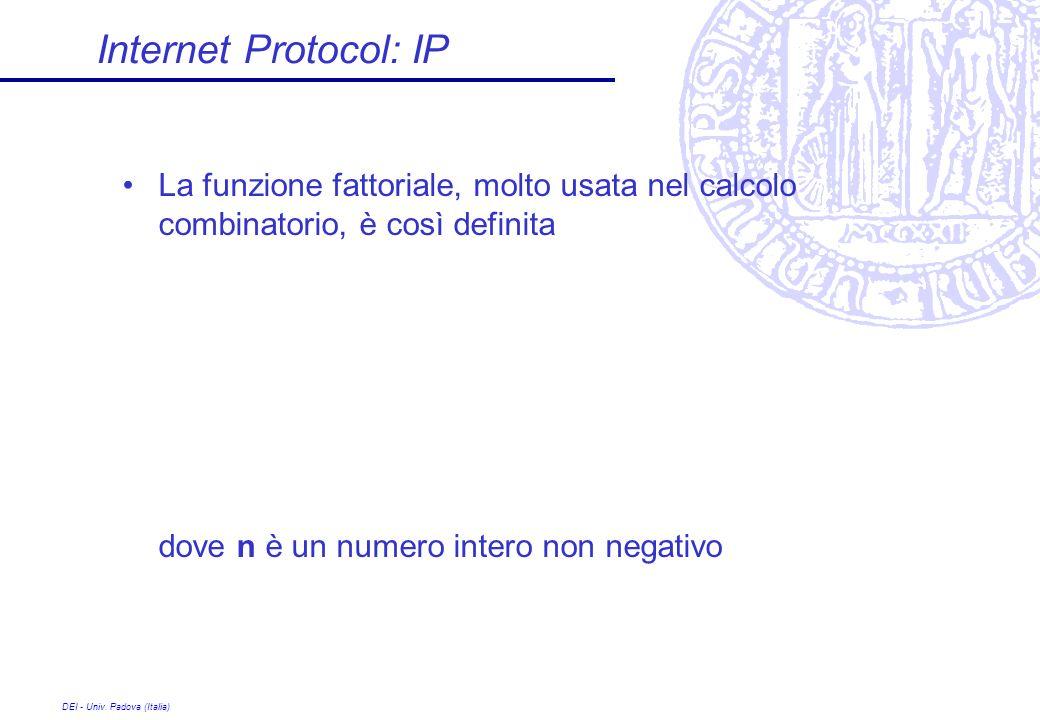 DEI - Univ. Padova (Italia) Internet Protocol: IP La funzione fattoriale, molto usata nel calcolo combinatorio, è così definita dove n è un numero int