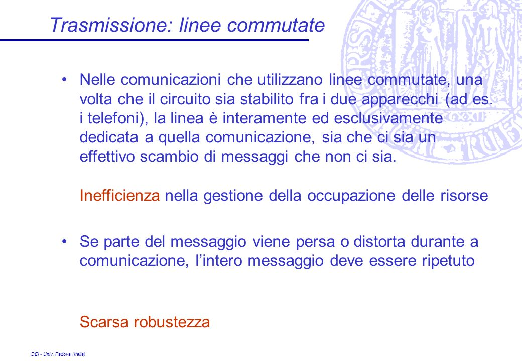 DEI - Univ. Padova (Italia) Trasmissione: linee commutate Nelle comunicazioni che utilizzano linee commutate, una volta che il circuito sia stabilito