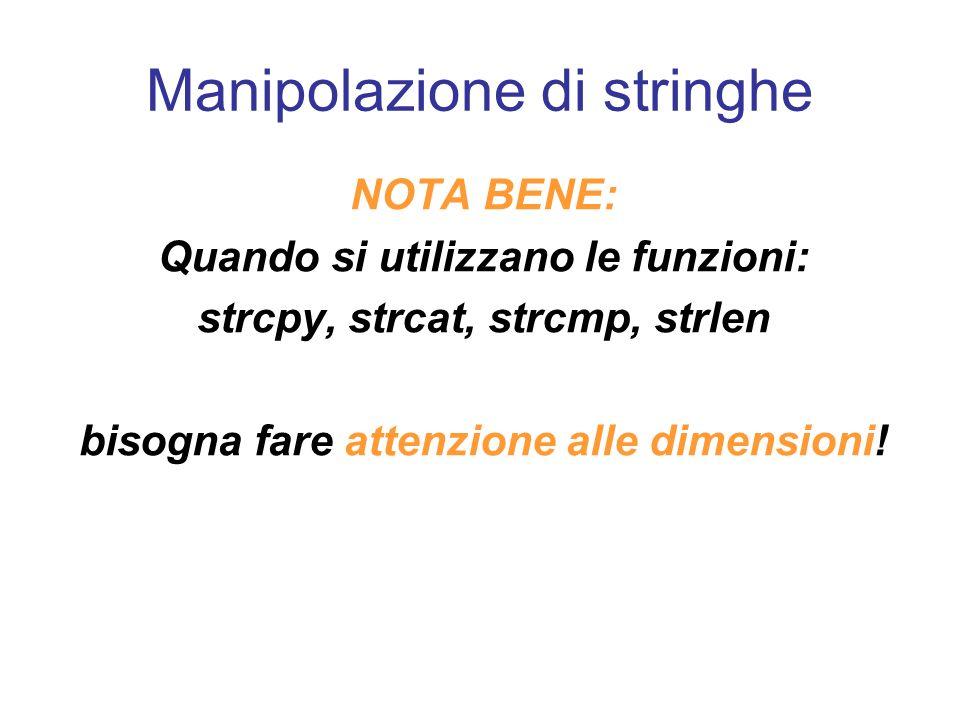 Manipolazione di stringhe NOTA BENE: Quando si utilizzano le funzioni: strcpy, strcat, strcmp, strlen bisogna fare attenzione alle dimensioni!