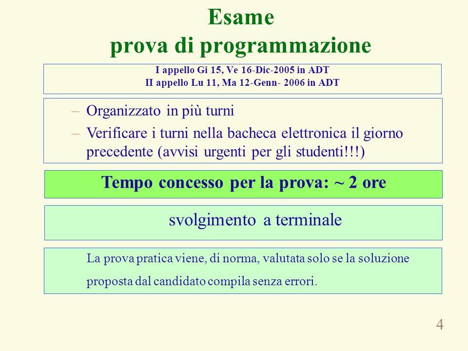 5 Voto in trentesimi Per essere ammessi alla prova orale è necessario conseguire una votazione non inferiore a 18/30 nella prova di programmazione.