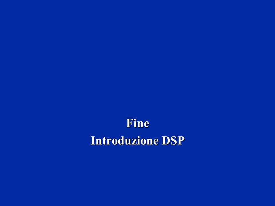 Fine Introduzione DSP
