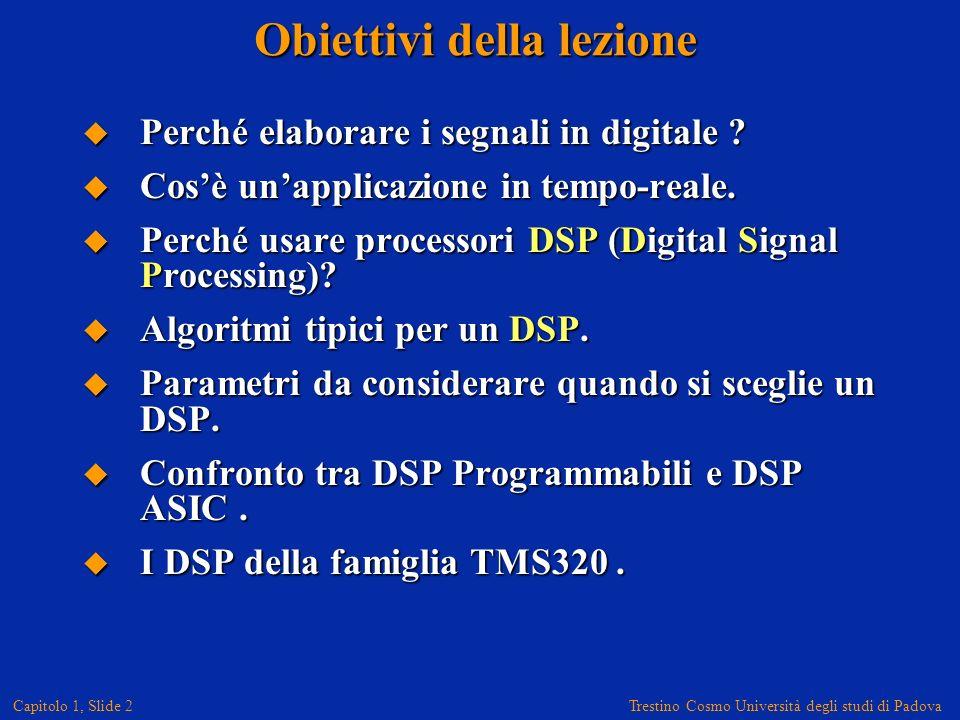 Trestino Cosmo Università degli studi di Padova Capitolo 1, Slide 2 Obiettivi della lezione Perché elaborare i segnali in digitale .