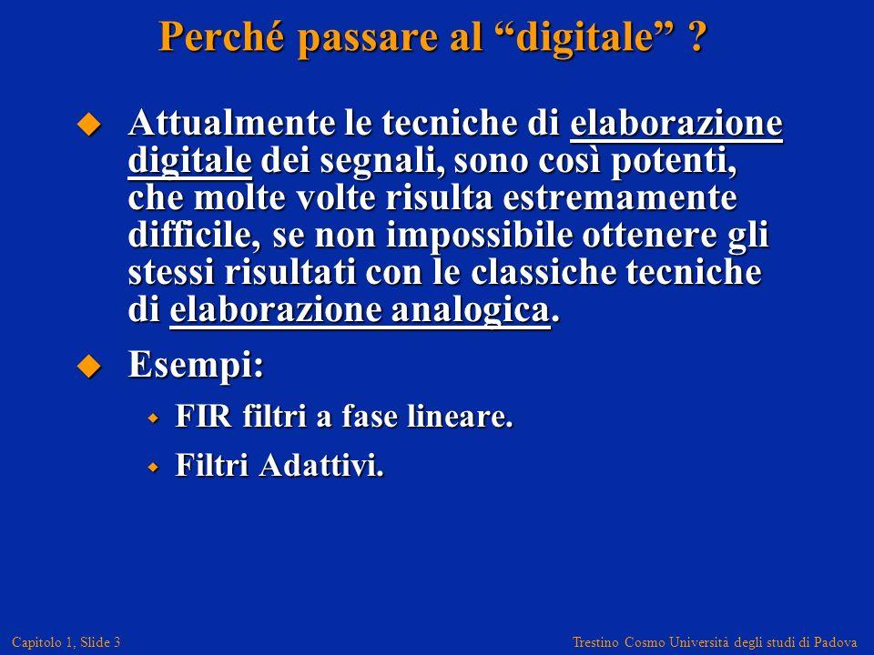Trestino Cosmo Università degli studi di Padova Capitolo 1, Slide 3 Perché passare al digitale .