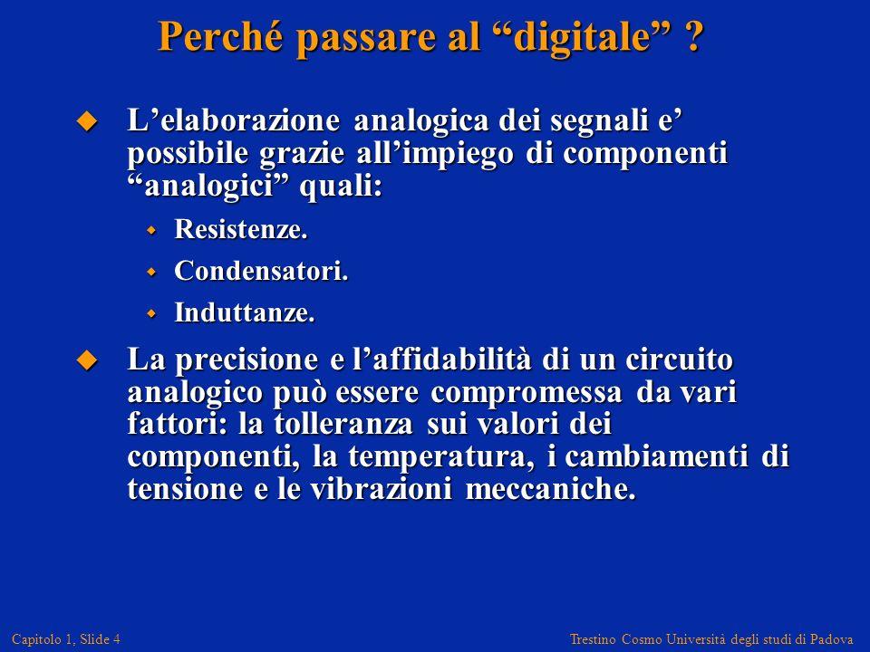 Trestino Cosmo Università degli studi di Padova Capitolo 1, Slide 4 Perché passare al digitale .