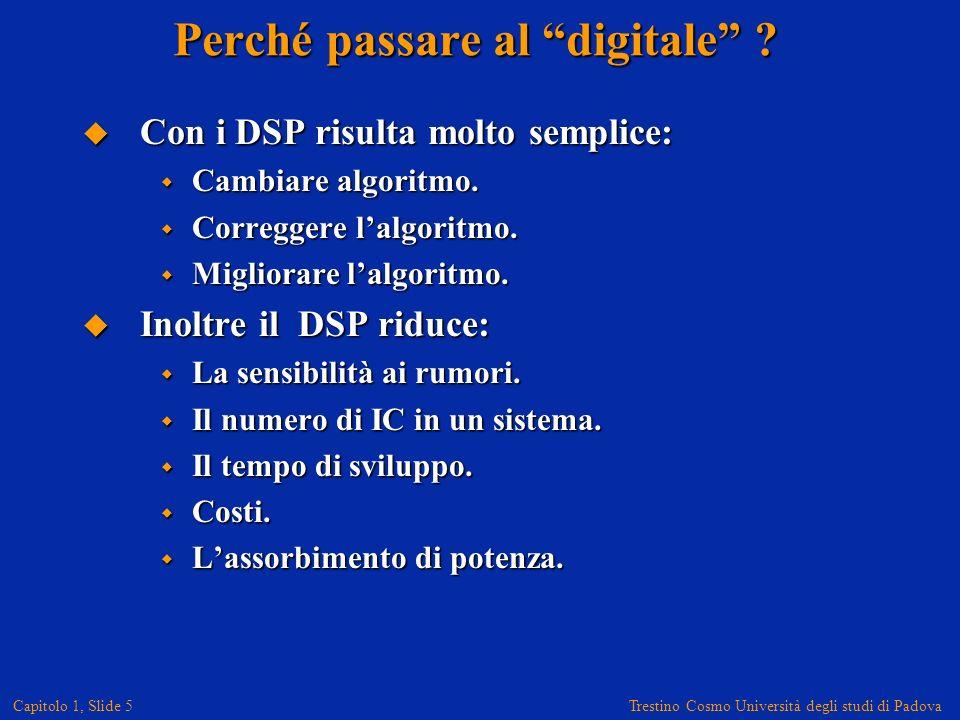 Trestino Cosmo Università degli studi di Padova Capitolo 1, Slide 5 Perché passare al digitale .