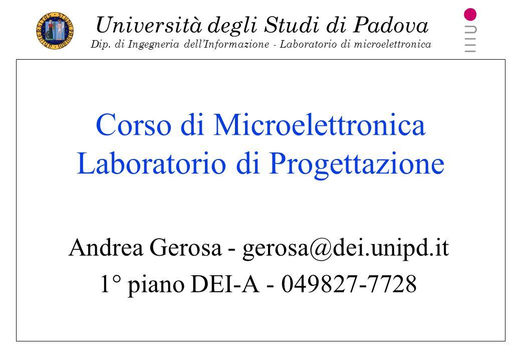 Università degli Studi di Padova Dip. di Ingegneria dellInformazione - Laboratorio di microelettronica Corso di Microelettronica Laboratorio di Proget