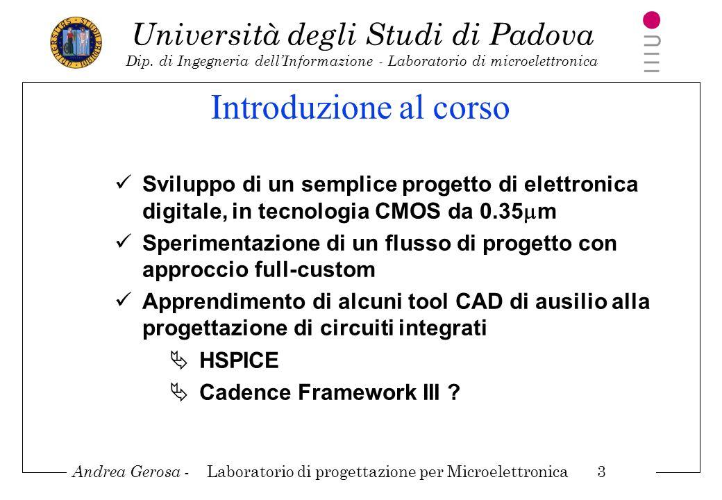 Andrea Gerosa - Laboratorio di progettazione per Microelettronica 3 Università degli Studi di Padova Dip. di Ingegneria dellInformazione - Laboratorio