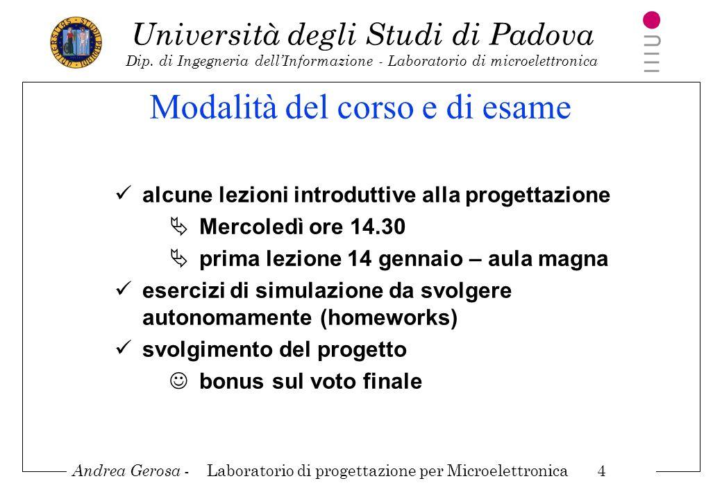 Andrea Gerosa - Laboratorio di progettazione per Microelettronica 4 Università degli Studi di Padova Dip. di Ingegneria dellInformazione - Laboratorio