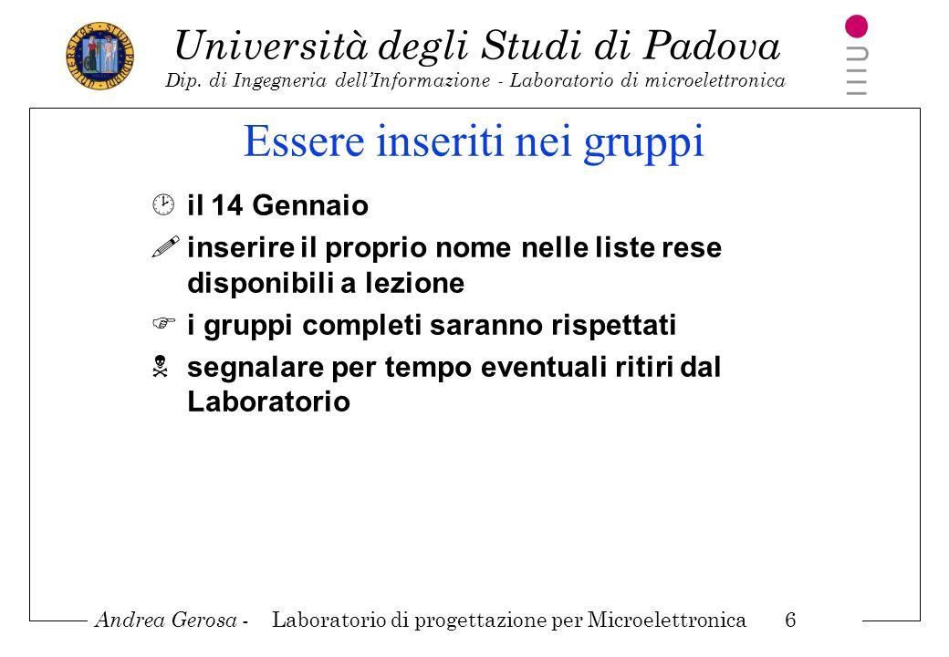 Andrea Gerosa - Laboratorio di progettazione per Microelettronica 6 Università degli Studi di Padova Dip. di Ingegneria dellInformazione - Laboratorio
