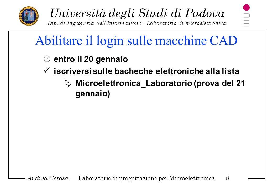 Andrea Gerosa - Laboratorio di progettazione per Microelettronica 8 Università degli Studi di Padova Dip. di Ingegneria dellInformazione - Laboratorio