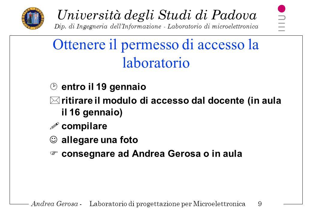 Andrea Gerosa - Laboratorio di progettazione per Microelettronica 9 Università degli Studi di Padova Dip. di Ingegneria dellInformazione - Laboratorio