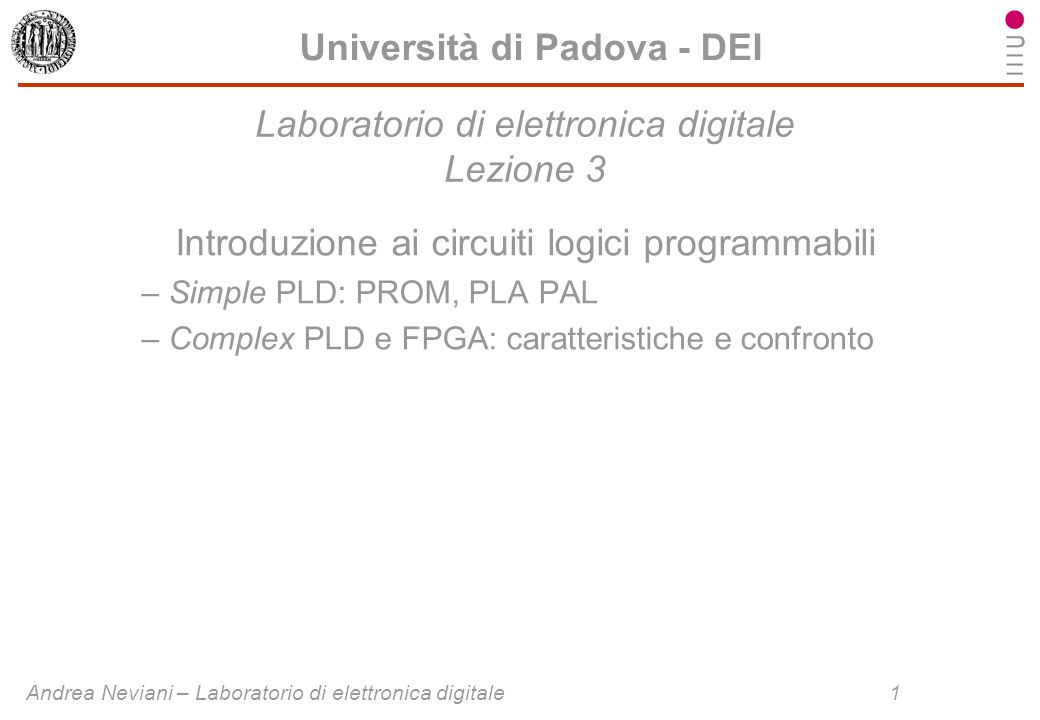 Andrea Neviani – Laboratorio di elettronica digitale 1 Università di Padova - DEI Laboratorio di elettronica digitale Lezione 3 Introduzione ai circui