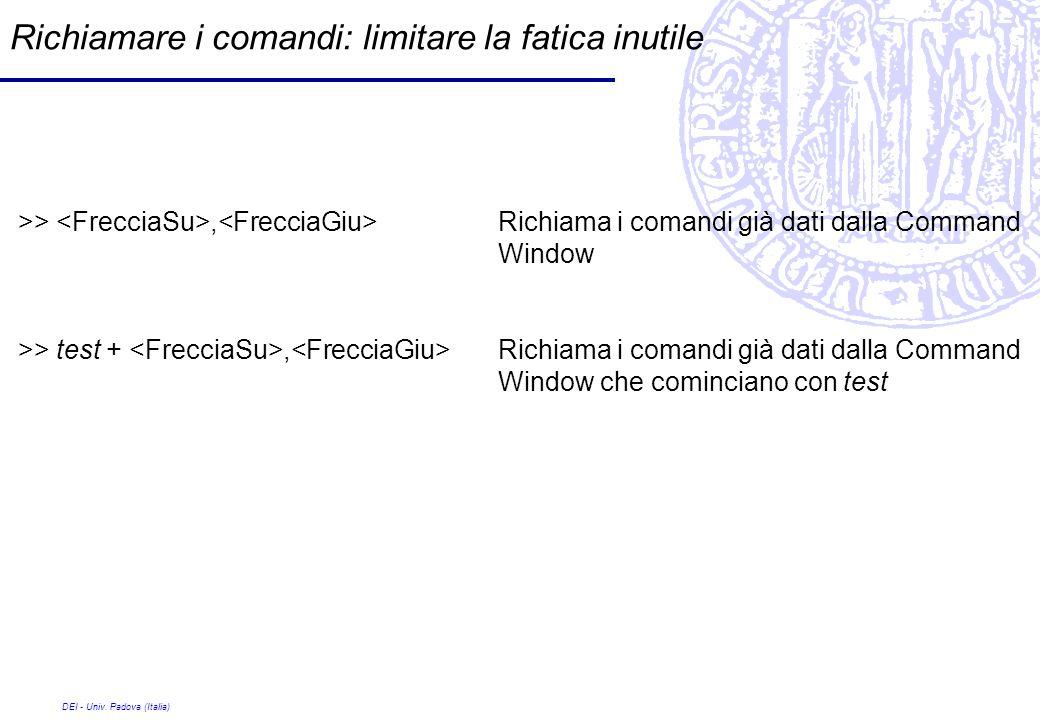 DEI - Univ. Padova (Italia) Richiamare i comandi: limitare la fatica inutile >>, Richiama i comandi già dati dalla Command Window >> test +, Richiama