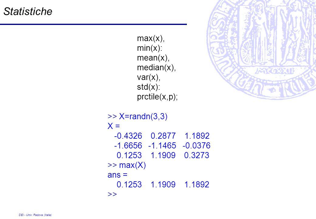 DEI - Univ. Padova (Italia) Statistiche max(x), min(x): mean(x), median(x), var(x), std(x): prctile(x,p); >> X=randn(3,3) X = -0.4326 0.2877 1.1892 -1