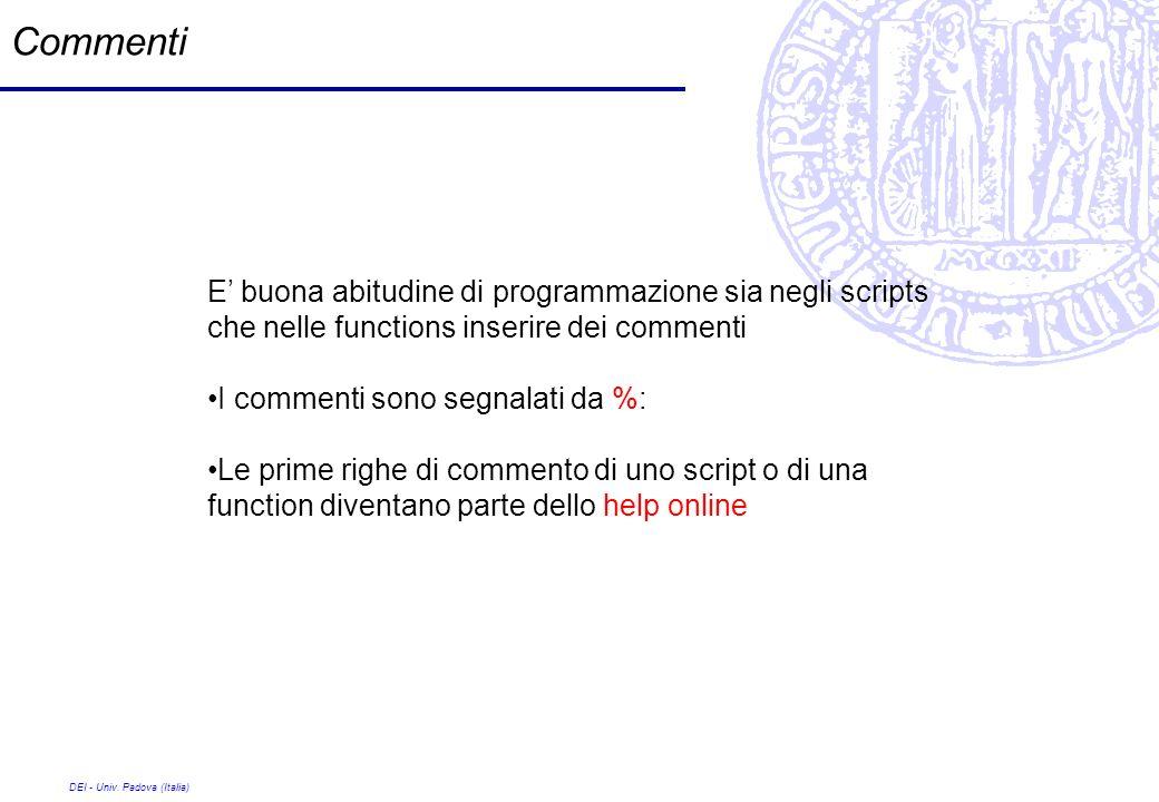 DEI - Univ. Padova (Italia) Commenti E buona abitudine di programmazione sia negli scripts che nelle functions inserire dei commenti I commenti sono s