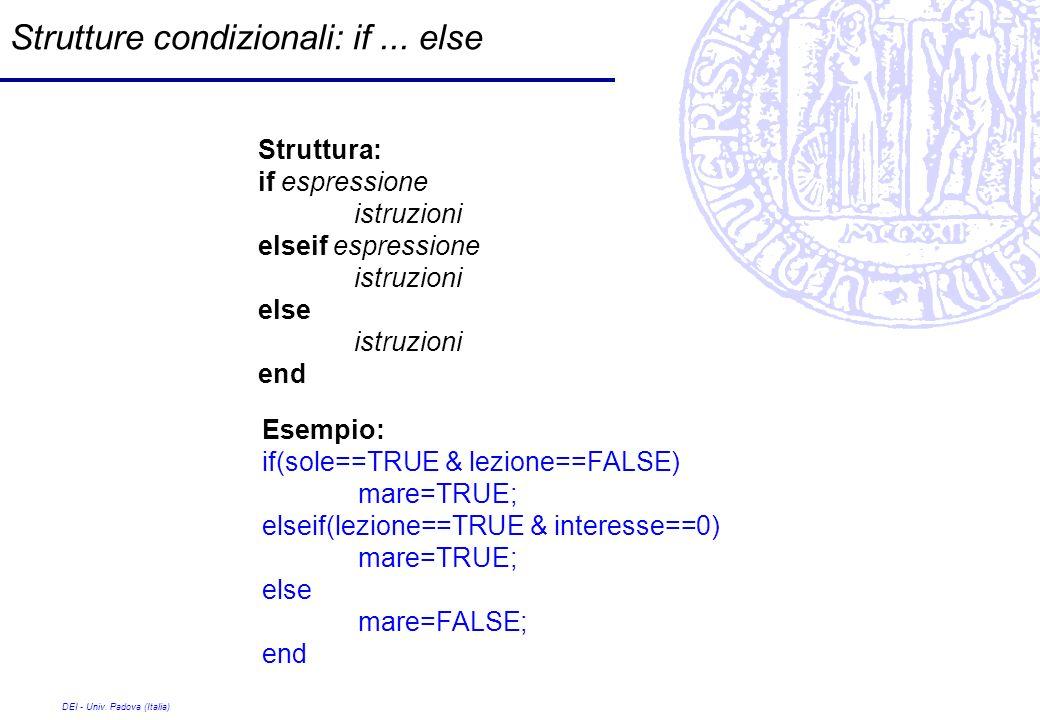 DEI - Univ. Padova (Italia) Strutture condizionali: if... else Struttura: if espressione istruzioni elseif espressione istruzioni else istruzioni end