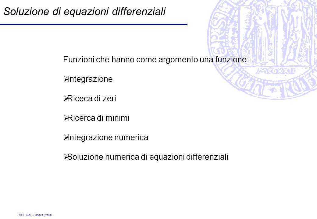 DEI - Univ. Padova (Italia) Soluzione di equazioni differenziali Funzioni che hanno come argomento una funzione: Integrazione Riceca di zeri Ricerca d