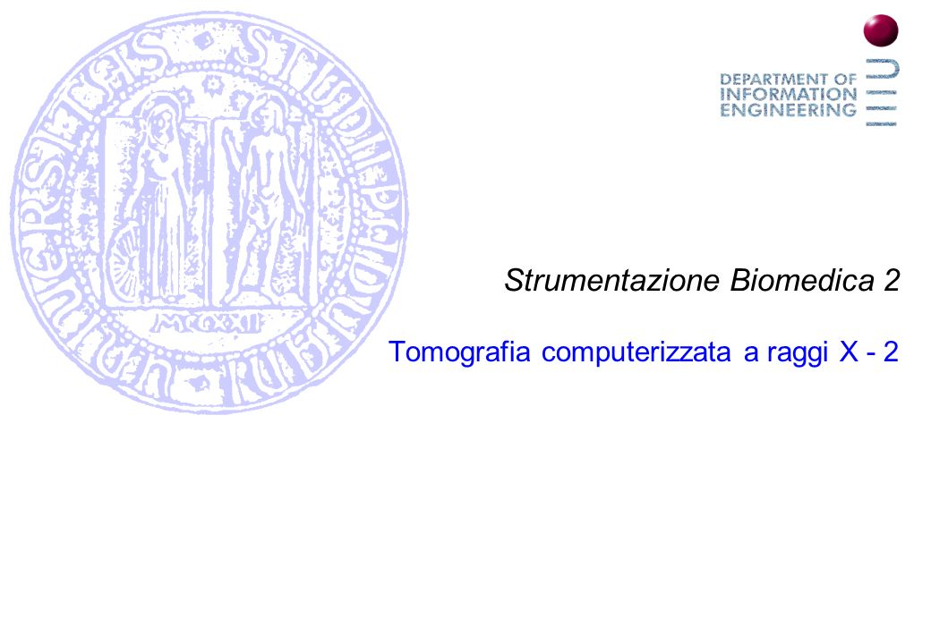 Strumentazione Biomedica 2 Tomografia computerizzata a raggi X - 2