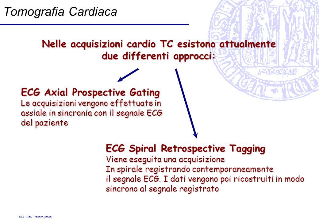 DEI - Univ. Padova (Italia) Tomografia Cardiaca Nelle acquisizioni cardio TC esistono attualmente due differenti approcci: ECG Axial Prospective Gatin