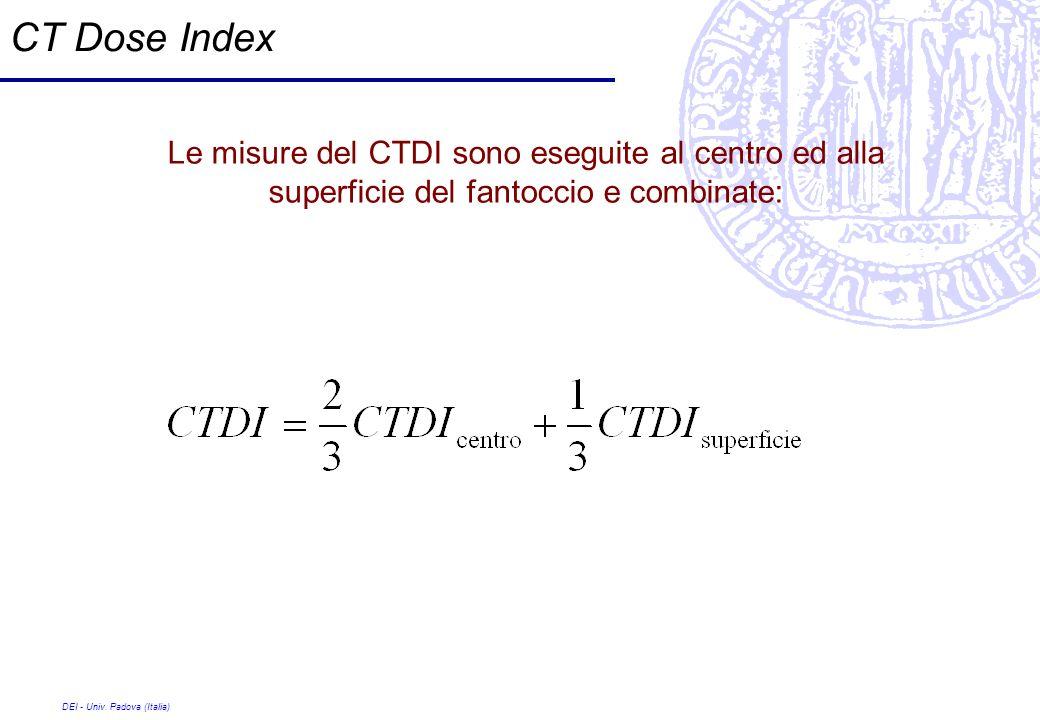 DEI - Univ. Padova (Italia) CT Dose Index Le misure del CTDI sono eseguite al centro ed alla superficie del fantoccio e combinate: