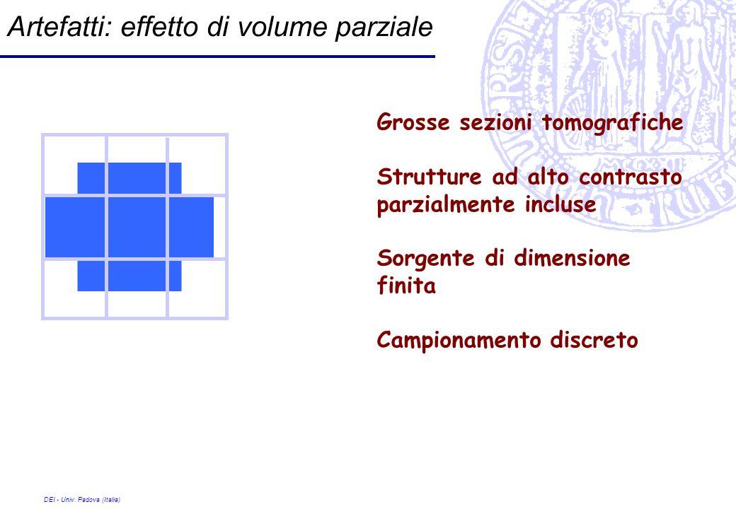 DEI - Univ. Padova (Italia) Artefatti: effetto di volume parziale Grosse sezioni tomografiche Strutture ad alto contrasto parzialmente incluse Sorgent
