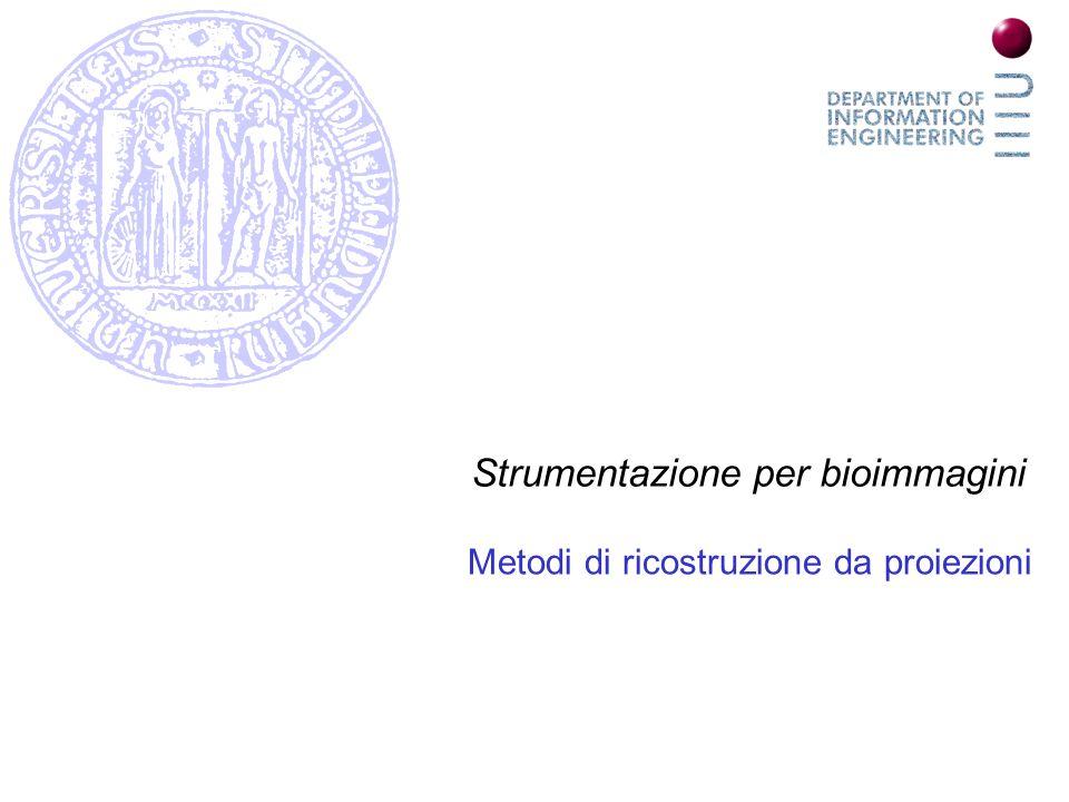 Strumentazione per bioimmagini Metodi di ricostruzione da proiezioni