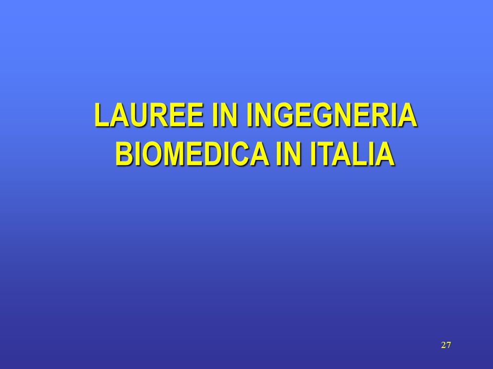 27 LAUREE IN INGEGNERIA BIOMEDICA IN ITALIA
