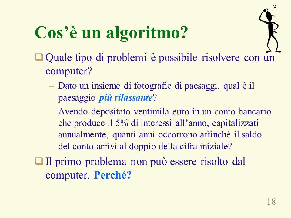 18 Cosè un algoritmo. Quale tipo di problemi è possibile risolvere con un computer.