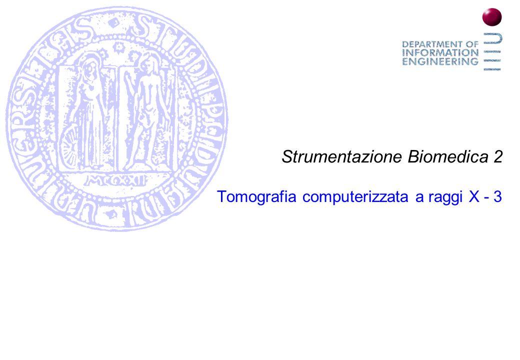 Strumentazione Biomedica 2 Tomografia computerizzata a raggi X - 3