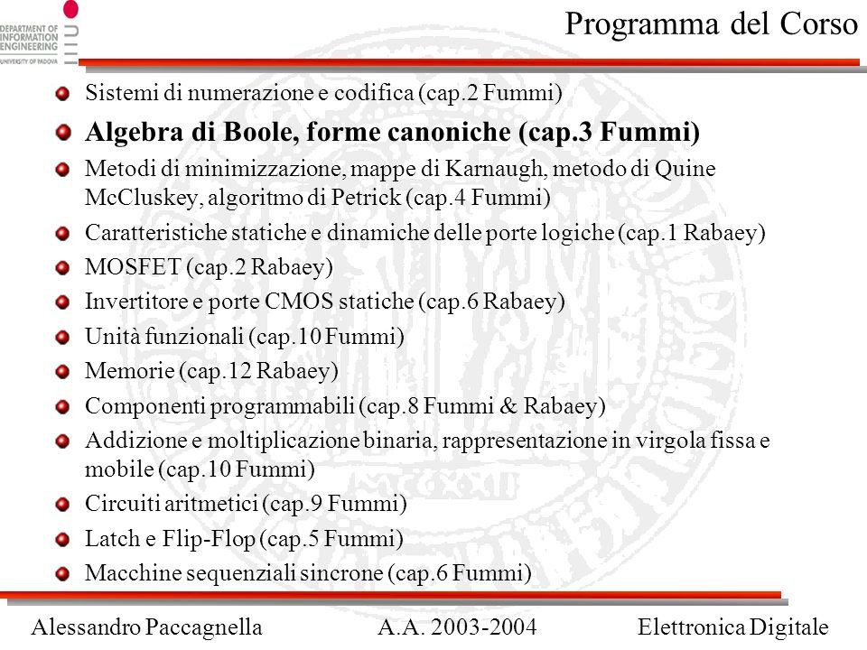 Alessandro PaccagnellaA.A. 2003-2004Elettronica Digitale Programma del Corso Sistemi di numerazione e codifica (cap.2 Fummi) Algebra di Boole, forme c
