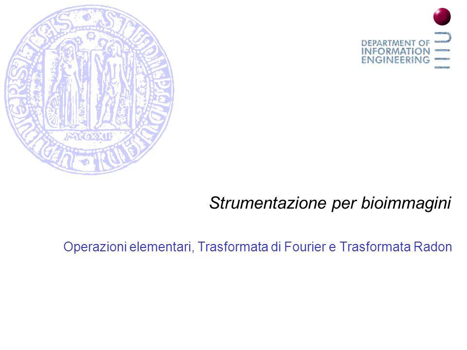 Strumentazione per bioimmagini Operazioni elementari, Trasformata di Fourier e Trasformata Radon