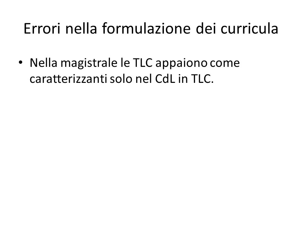 Errori nella formulazione dei curricula Nella magistrale le TLC appaiono come caratterizzanti solo nel CdL in TLC.