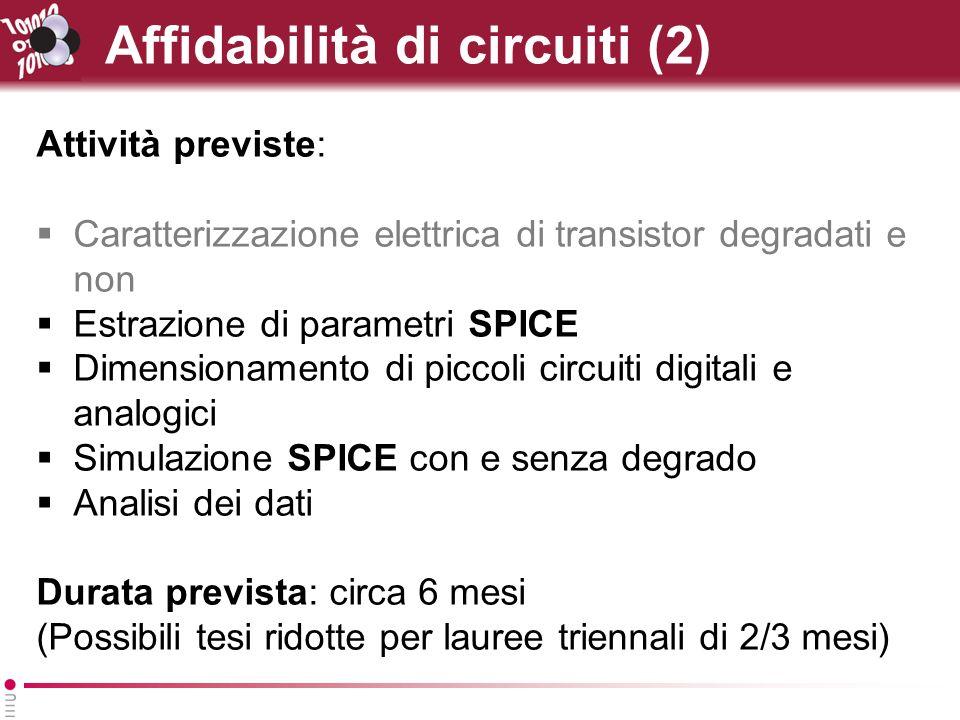 Affidabilità di circuiti (2) Attività previste: Caratterizzazione elettrica di transistor degradati e non Estrazione di parametri SPICE Dimensionament