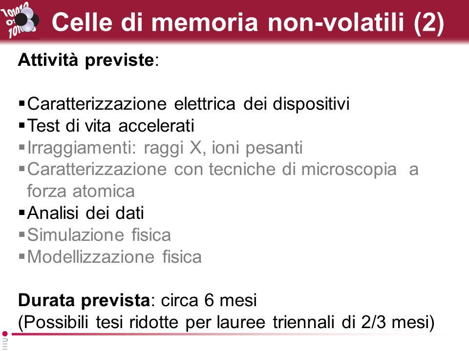 Celle di memoria non-volatili (2) Attività previste: Caratterizzazione elettrica dei dispositivi Test di vita accelerati Irraggiamenti: raggi X, ioni