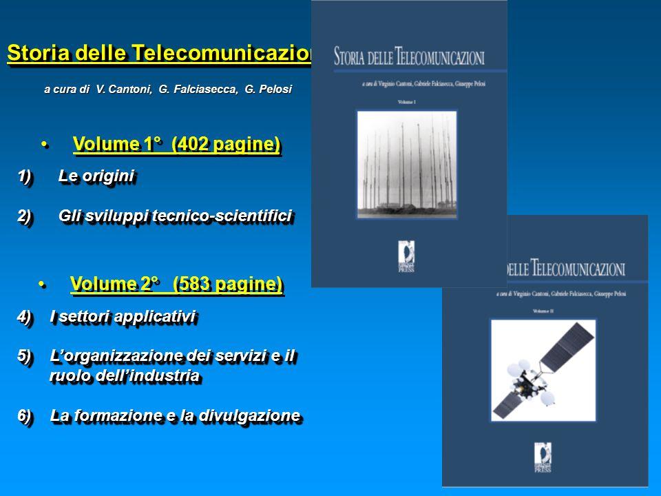 Storia delle Telecomunicazioni Volume 1° (402 pagine) 1) Le origini 2) Gli sviluppi tecnico-scientifici Volume 2° (583 pagine) 4) I settori applicativ