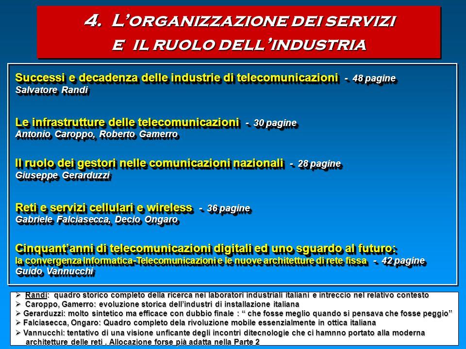 4. Lorganizzazione dei servizi e il ruolo dellindustria 4. Lorganizzazione dei servizi e il ruolo dellindustria Randi: quadro storico completo della r