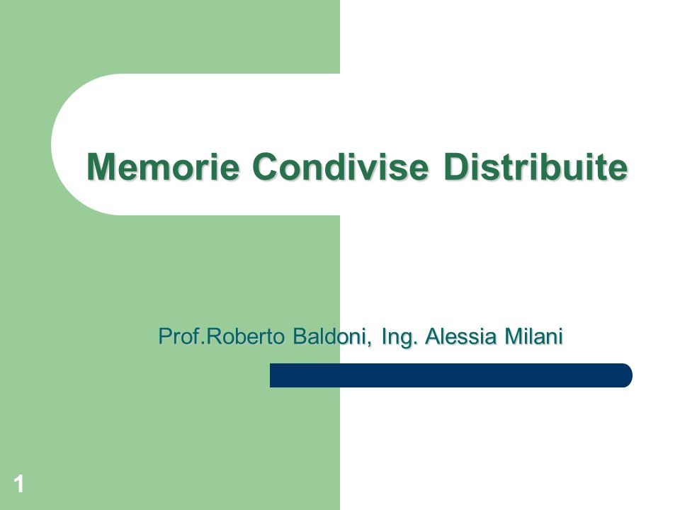 1 Memorie Condivise Distribuite Prof.Roberto Baldoni, Ing. Alessia Milani